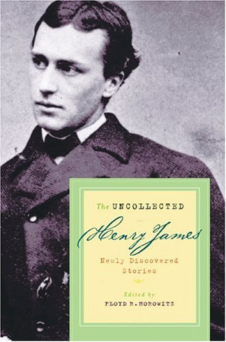 James Henry Jr. The Uncollected Henry James