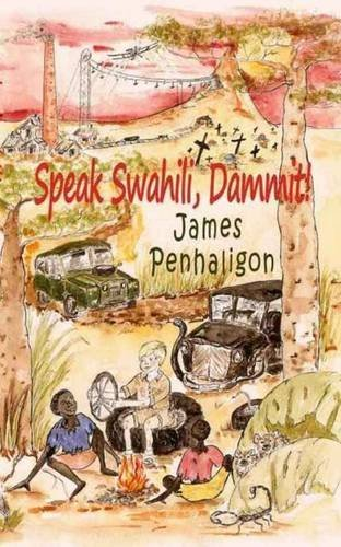 James Penhaligon Speak Swahili Dammit!