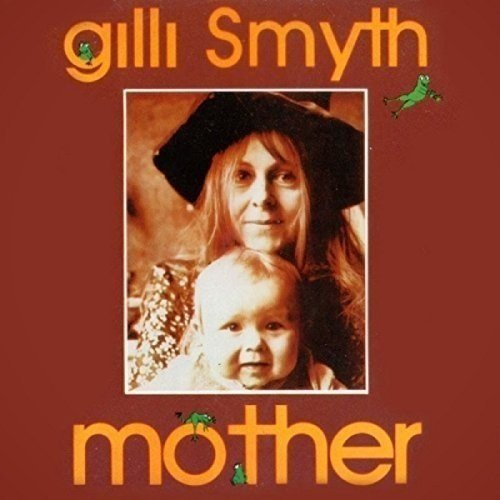 Gilli Smyth Mother Import Gbr Remastered