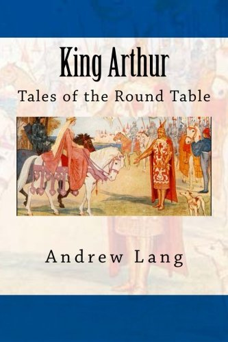 Andrew Lang King Arthur Tales Of The Round Table