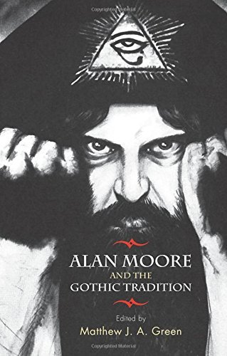 Matthew Green Alan Moore And The Gothic Tradition