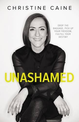 Christine Caine Unashamed Drop The Baggage Pick Up Your Freedom Fulfill Y