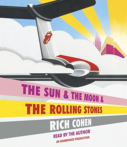 Rich Cohen The Sun & The Moon & The Rolling Stones