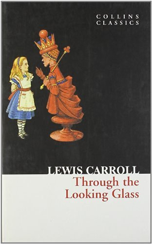 Lewis Carroll Through The Looking Glass (collins Classics)