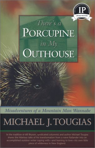Michael J. Tougias Theres A Porcupine In My Outhouse Misadventures Oof A Mountain Man Wannabe