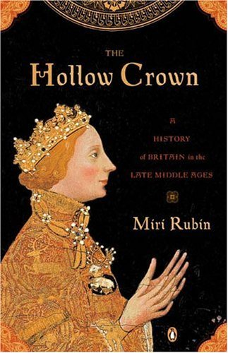 Miri Rubin The Hollow Crown A History Of Britain In The Late Middle Ages