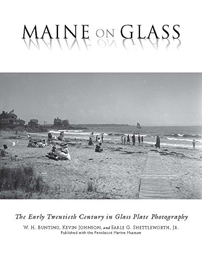 W. H. Bunting Maine On Glass The Early Twentieth Century In Glass Plate Photog