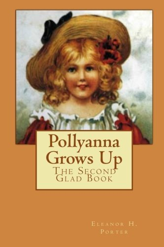 Eleanor H. Porter Pollyanna Grows Up The Second Glad Book
