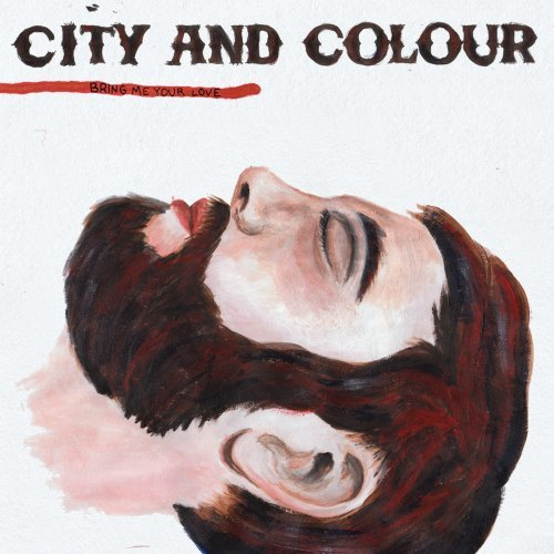 City & Colour Bring Me Your Love