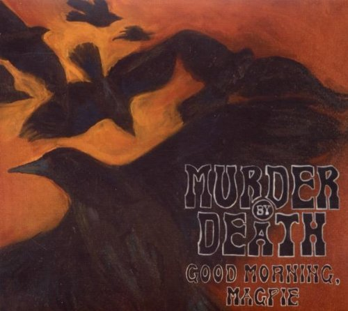 Murder By Death Good Morning Magpie