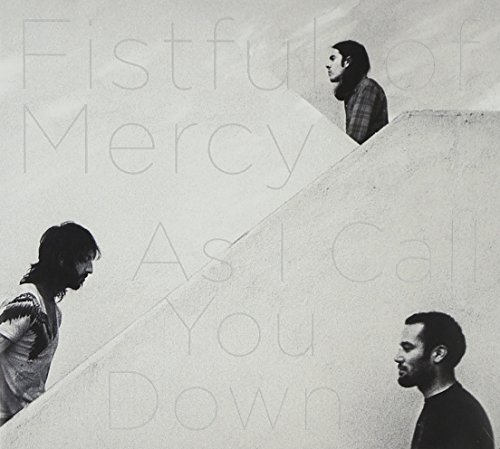 Fistful Of Mercy As I Call You Down