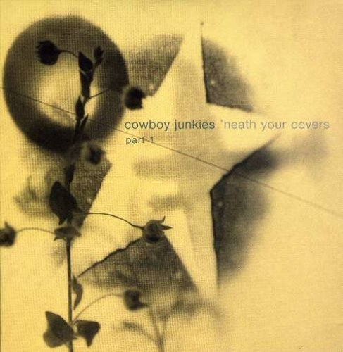 Cowboy Junkies Vol. 1 Neath Your Covers Cdep