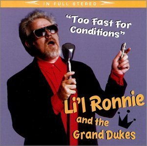 Li'l Ronnie & The Grand Dukes Too Fast For Conditions