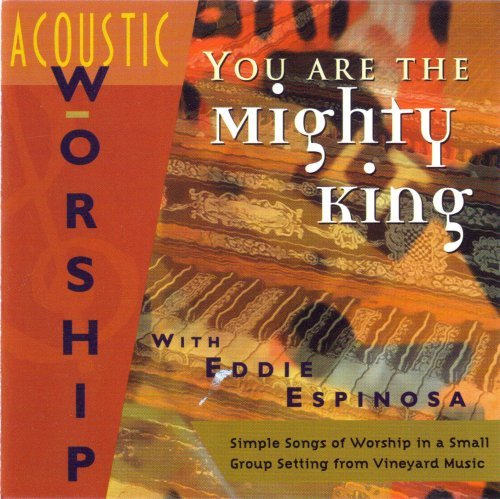 Eddie Espinosa You Are The Mighty King