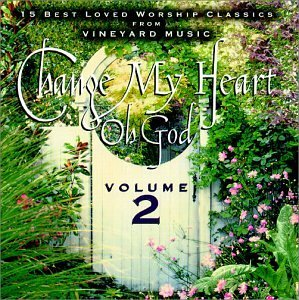 Change My Heart Oh God Vol. 2 Change My Heart Oh God 15 Best Loved Worship Classics Change My Heart Oh God