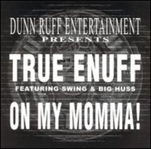 True Enuff On My Momma Explicit Version