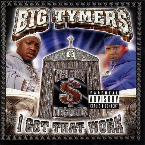 Big Tymers I Got That Work Explicit Version