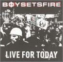 Boy Sets Fire Live For Today Explicit Version