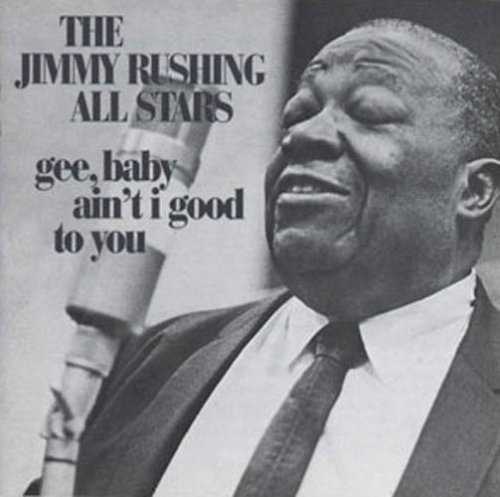 Jimmy Rushing Gee Baby Ain't I Good To You