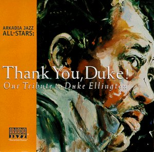 Arkadia Jazz All Stars Thank You Duke! T T Duke Ellington