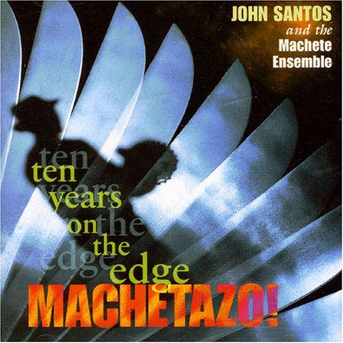 John & The Machete Ense Santos Machetazo! 10 Years On The Edg