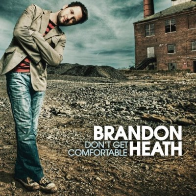 Brandon Heath Don't Get Comfortable