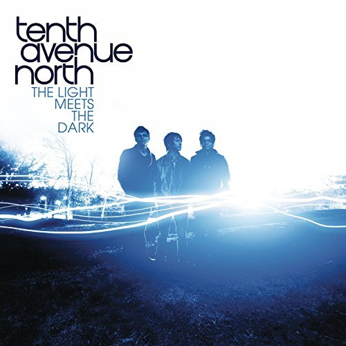 Tenth Avenue North Light Meets The Dark