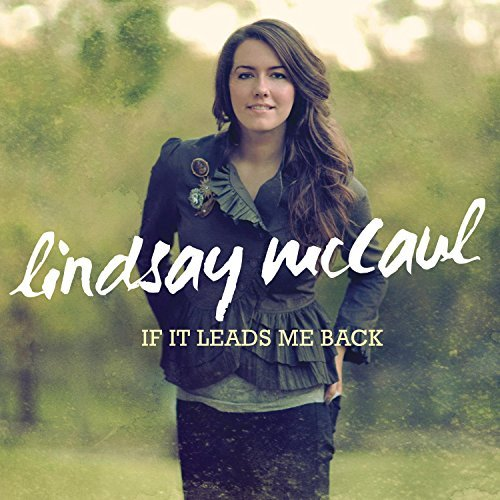 Lindsay Mccaul If It Leads Me Back If It Leads Me Back