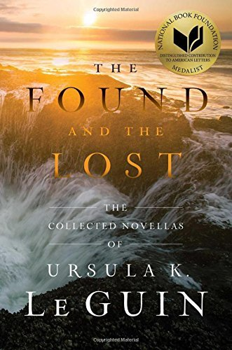 Ursula K. Le Guin The Found And The Lost The Collected Novellas Of Ursula K. Le Guin