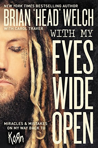 Brian Welch With My Eyes Wide Open Miracles And Mistakes On My Way Back To Korn
