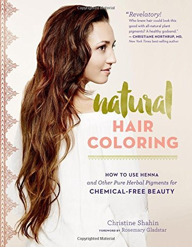 Christine Shahin Natural Hair Coloring How To Use Henna And Other Pure Herbal Pigments F