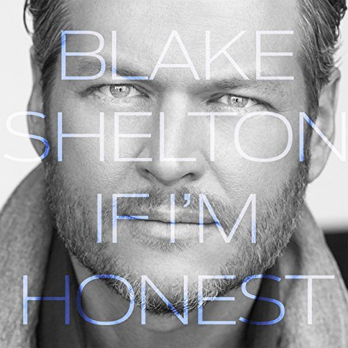 Blake Shelton If I'm Honest