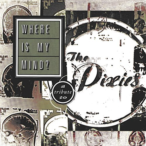 Where Is My Mind A Tribute To The Pixies Where Is My Mind A Tribute To The Pixies