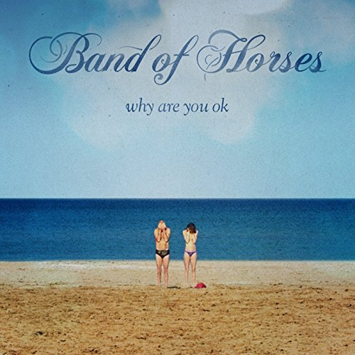 Band Of Horses Why Are You Ok