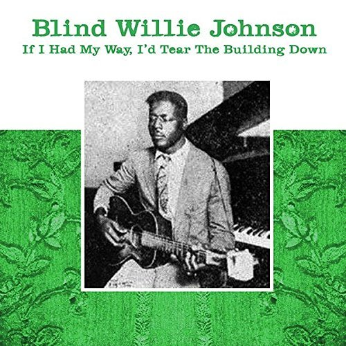 Blind Willie Johnson If I Had My Way I'd Tear The Building Down Lp