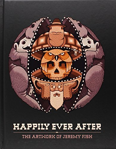 Jeremy Fish Happily Ever After The Artwork Of Jeremy Fish