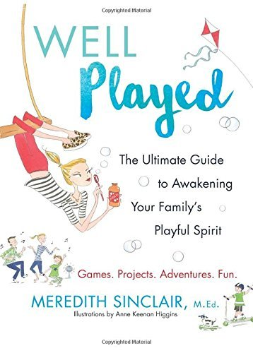 Meredith Sinclair Well Played The Ultimate Guide To Awakening Your Family's Pla