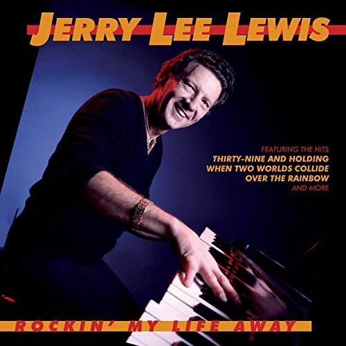 Jerry Lee Lewis Rockin My Life Away