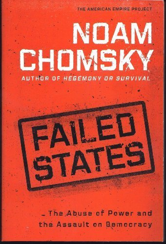 Noam Chomsky Failed States The Abuse Of Power & The Assault On Democracy