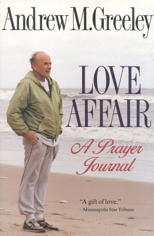 Andrew M. Greeley Love Affair A Prayer Journal