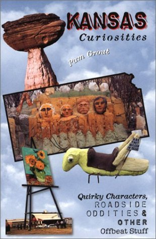 Pam Grout Kansas Curiosities Quirky Characters Roadside Oddities & Other Offbeat Stuff