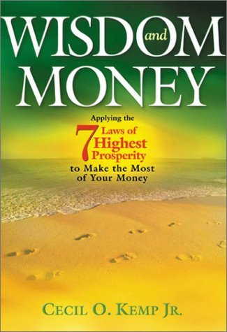 Kemp Cecil O. Jr. Wisdom & Money Applying The 7 Laws Of Highest Prosperity To Make The Most Of Your Money
