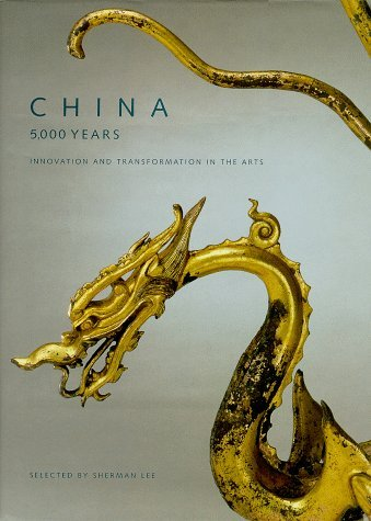 Sherman Lee China 5 000 Years Innovation & Transformation In The Arts