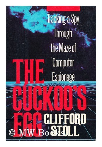 Clifford Stoll The Cuckoo's Egg Tracking A Spy Through The Maze Of Computer Espionage