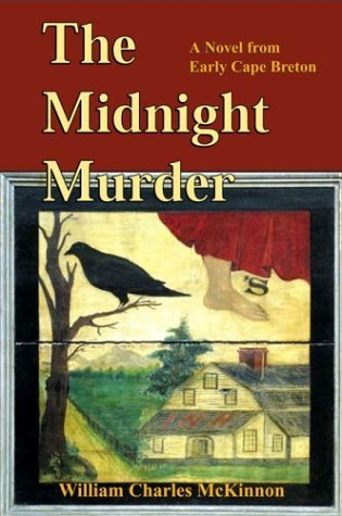 William Charles Mckinnon The Midnight Murder A Novel From Early Cape Breton