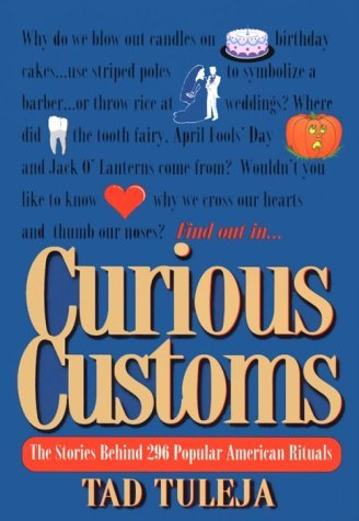 Tad Tuleja Curious Customs The Stories Behind 296 Popular American Rituals