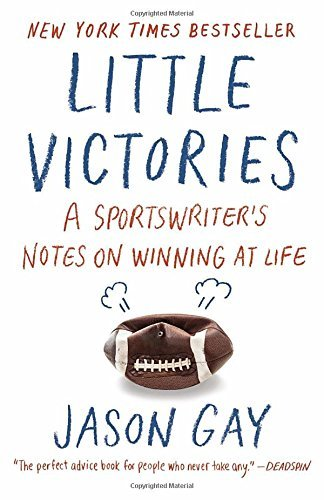 Jason Gay Little Victories A Sportswriter's Notes On Winning At Life
