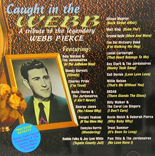 Caught In The Webb A Tribute To The Legendary Webb Pierce