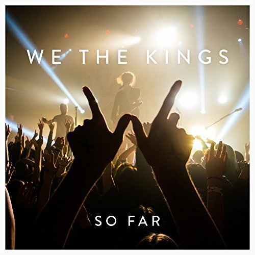 We The Kings So Far