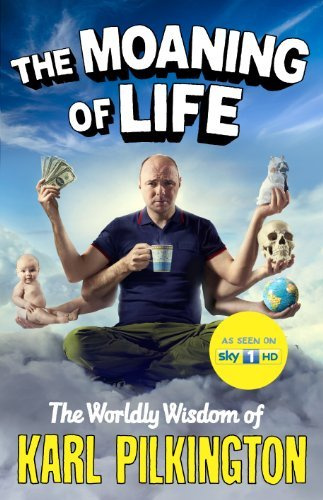 Karl Pilkington The Moaning Of Life The Worldly Wisdom Of Karl Pilkington